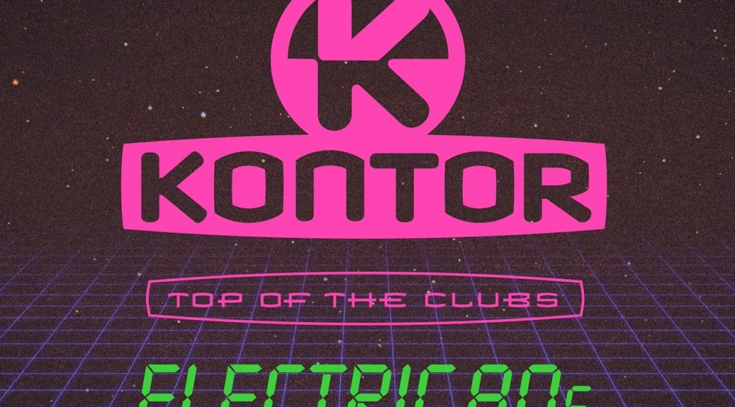 """Various Artists - ''Kontor Top Of The Clubs – Electric 80s"""" (Kontor Records)"""