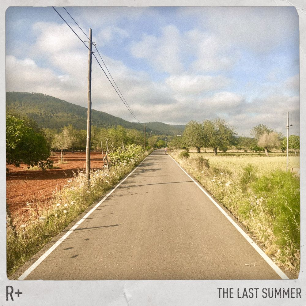 "R Plus – ""The Last Summer"" (Loaded Records/BMG Rights Management/Warner)"